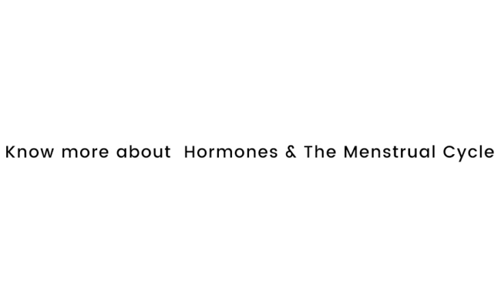 Know more about hormones and the menstrual cycle